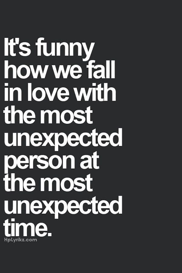 """""""It's funny how we fall in love with the most unexpected person at the most unexpected time."""""""