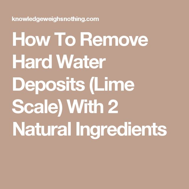 How To Remove Hard Water Deposits (Lime Scale) With 2 Natural Ingredients