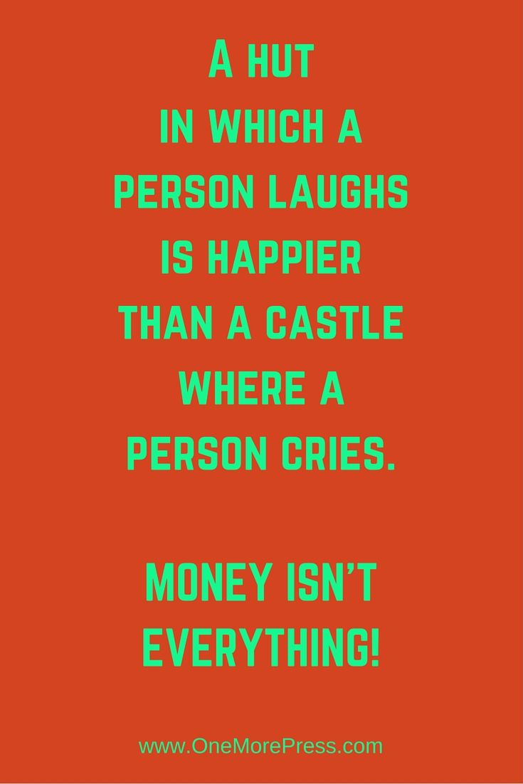 best ideas about money isn t everything rich a hut in which a person laughs is happier than a castle where a person cries money isn t everything more