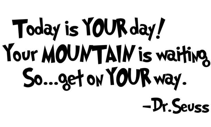 Quot Today Is Your Day Your Mountain Is Waiting So Get On