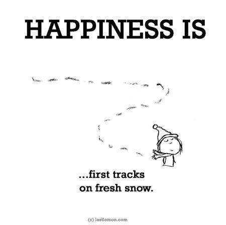 HAPPINESS IS: ...first tracks on fresh snow http://lastlemon.com/happiness/ha0024/