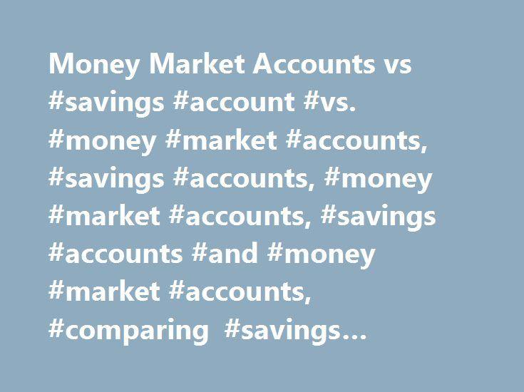 Money Market Accounts vs #savings #account #vs. #money #market #accounts, #savings #accounts, #money #market #accounts, #savings #accounts #and #money #market #accounts, #comparing #savings #accounts http://dallas.remmont.com/money-market-accounts-vs-savings-account-vs-money-market-accounts-savings-accounts-money-market-accounts-savings-accounts-and-money-market-accounts-comparing-savings-accounts/  # Money market accounts vs. savings accounts Money market accounts and traditional savings…