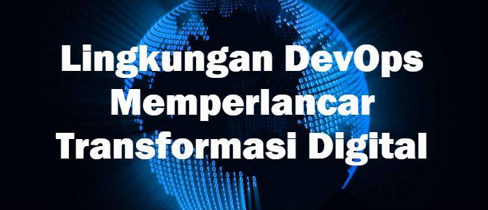 Lingkungan DevOps yang lebih dari sekedar budaya kerja kolaboratif, sangat penting untuk mendukung kelancaran transformasi digital di perusahaan anda.