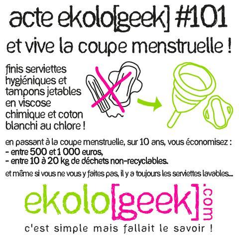 Acte ekolo[geek] #101 Et vive la coupe menstruelle ! Fini serviettes hygiéniques et tampons jetables en viscose chimique et coton blanchi au chlore ! En passant à la coupe menstruelle, sur 10 ans, vous économisez : - entre 500 et 1 000 euros, - entre 1à à 20 kg de déchets non-recyclables. Et même si vous vous y faites pas, il y a toujours les serviettes lavables...