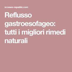 Reflusso gastroesofageo: tutti i migliori rimedi naturali
