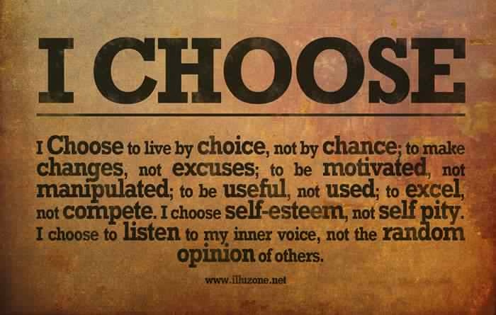 I Choose ----------- I Choose to live by choice, not by ...