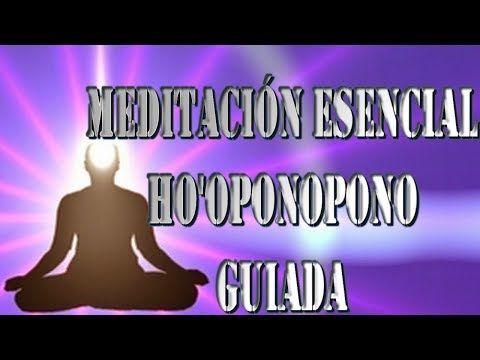 MEDITACIÓN ESENCIAL HO'OPONOPONO GUIADA - YouTube