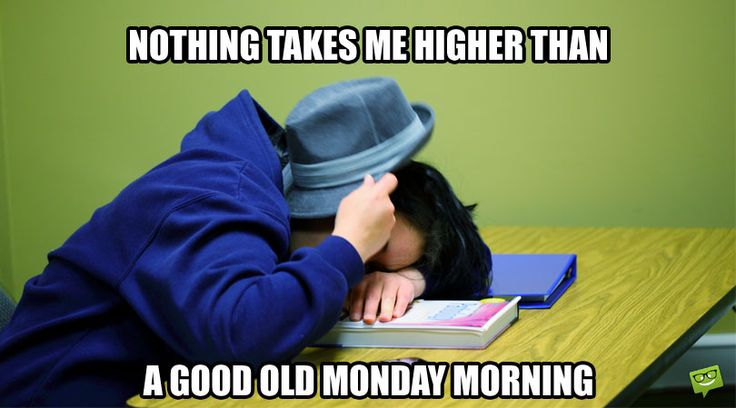 Nothing takes me higher than a good old Monday morning.