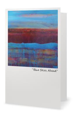 """Blue Skies Ahead""5X7"" Blank inside. Created from an original painting by Patt Scrivener, AFCA"