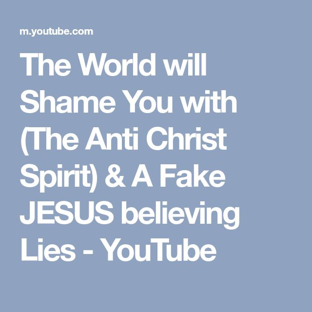 The World will Shame You with (The Anti Christ Spirit) & A Fake JESUS believing Lies - YouTube