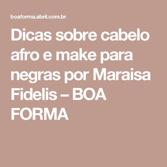 Dicas sobre cabelo afro e make para negras por Maraisa Fidelis – BOA FORMA