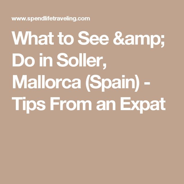 What to See & Do in Soller, Mallorca (Spain) - Tips From an Expat