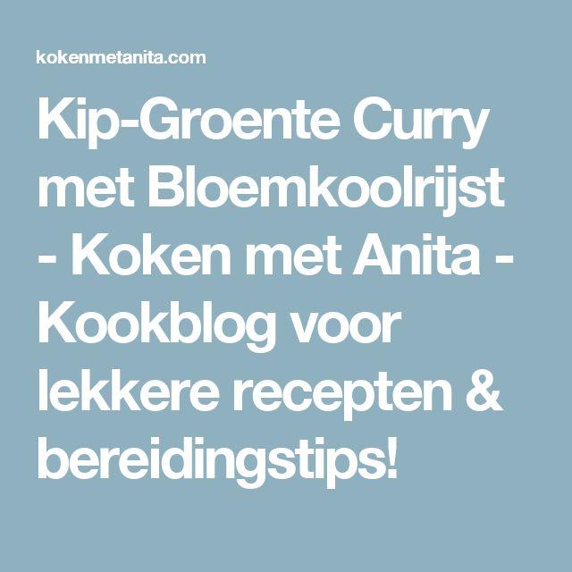 Kip-Groente Curry met Bloemkoolrijst - Koken met Anita - Kookblog voor lekkere recepten & bereidingstips!