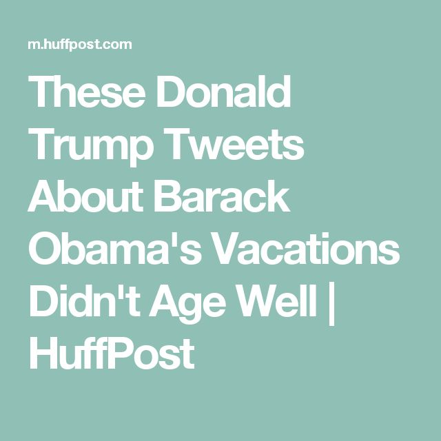 These Donald Trump Tweets About Barack Obama's Vacations Didn't Age Well | HuffPost
