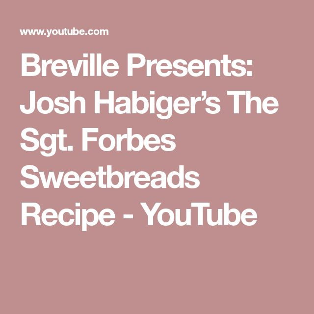 Breville Presents: Josh Habiger's The Sgt. Forbes Sweetbreads Recipe - YouTube