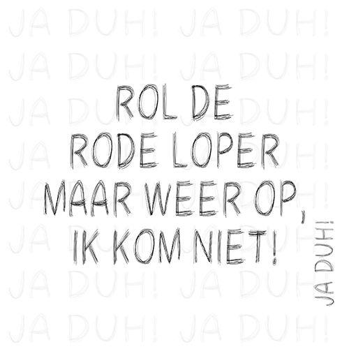 Ik kom niet! Ja Duh! #humor #tekst #rode #loper