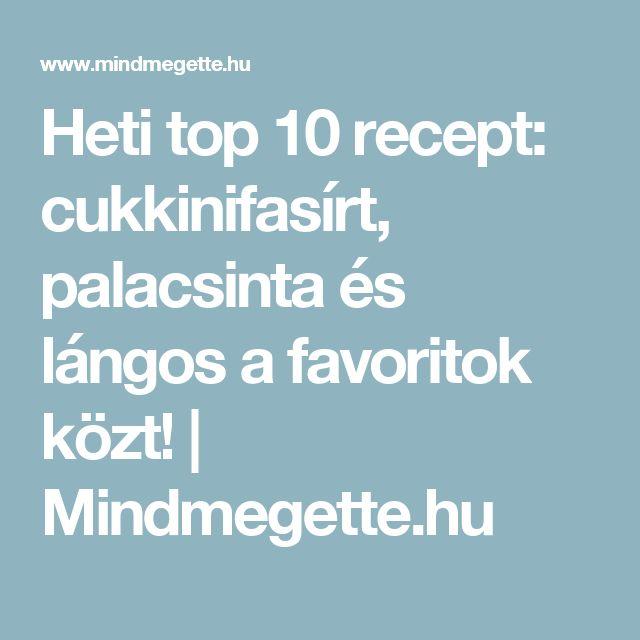 Heti top 10 recept: cukkinifasírt, palacsinta és lángos a favoritok közt! | Mindmegette.hu