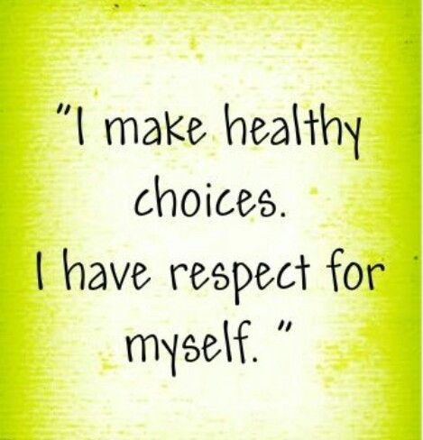 I make healthy choices. I have respect for myself.