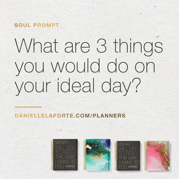 What are 3 things you would do on your ideal day?  This Soul Prompt (and many more) is part of the 2018 #DesireMapPlanner. SOUL PROMPTS are questions you may have never asked yourself; gratitude nudges...with space to think about what you want to change in your life. For the better. They're the fairy dust of part of the 2018 Desire Map Planners. Planners are shipping NOW!