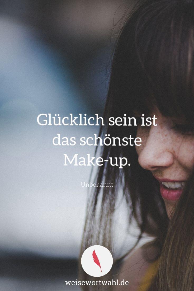 Glücklich sein ist das schönste Make-up. – Unbekannt – Zitate, Sprüche und We…