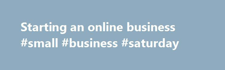 Starting an online business #small #business #saturday http://bank.remmont.com/starting-an-online-business-small-business-saturday/  #start online business # You need to have a viable business idea. You must also have what it takes to make it work. You also must have enough money. If you've got what it takes to start your own business, and you've done your research, forming a business is the next exciting leg on the … Read More →