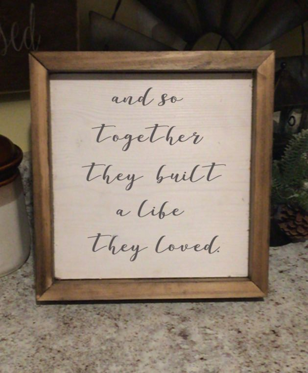 Together they built a life they loved This sign is a part of our farmhouse collection. $33