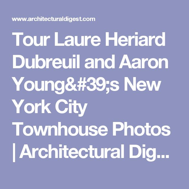 Tour Laure Heriard Dubreuil and Aaron Young's New York City Townhouse Photos | Architectural Digest