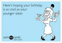 Image result for funny sister birthday cards                              …