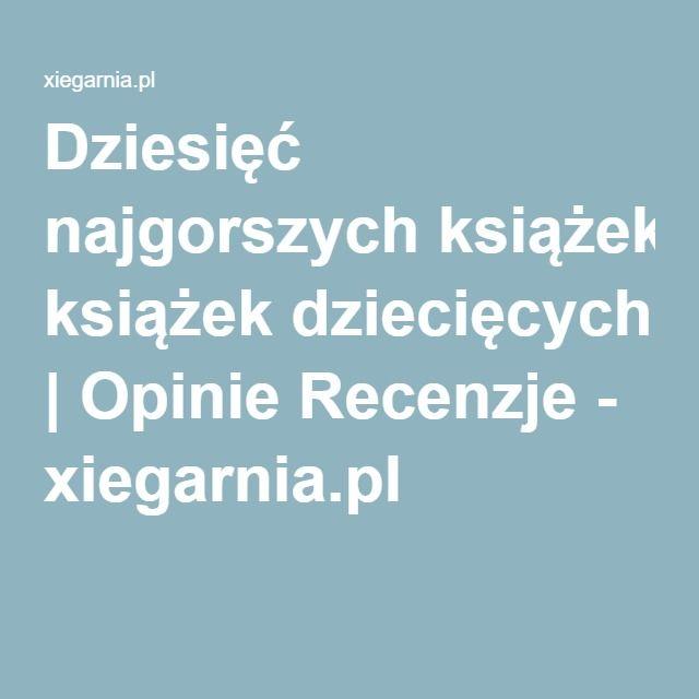 Dziesięć najgorszych książek dziecięcych | Opinie Recenzje - xiegarnia.pl
