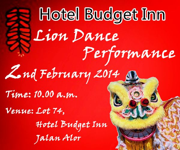 In welcoming the year of the HORSE, Hotel Budget Inn has arranged a Lion Dance performance on the Chinese New Year. Lion Dance Performance @ Hotel Budget Inn Jalan Alor Date: 2th February 2014 Time: 10:00 am  Venue: Lot 74, Hotel Budget Inn Jalan Alor,50200 Kuala Lumpur -- www.klbudgetinn.com — 在 Hotel Budget Inn Jalan Alor (百值旅店 )