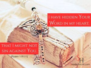 """""""I have hidden your word in my heart, that I might not sin against you."""" (Psalm 119:11)"""