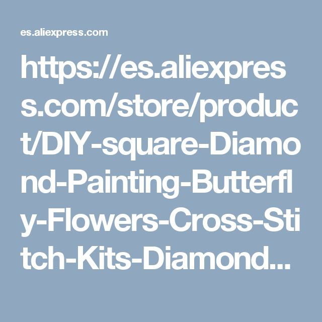 https://es.aliexpress.com/store/product/DIY-square-Diamond-Painting-Butterfly-Flowers-Cross-Stitch-Kits-Diamond-Mosaic-crystal-Diamond-Embroidery-Patterns-Rhinestones/1823722_32784642110.html