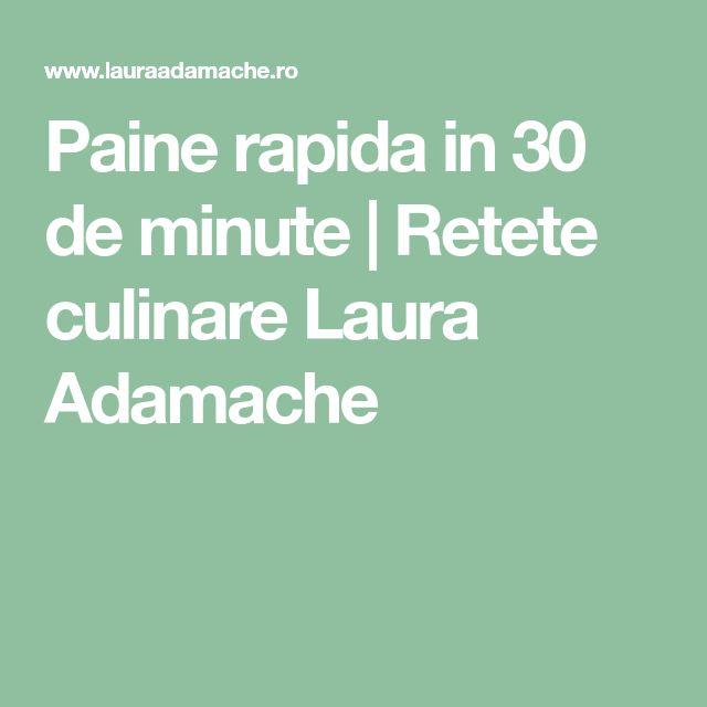 Paine rapida in 30 de minute | Retete culinare Laura Adamache