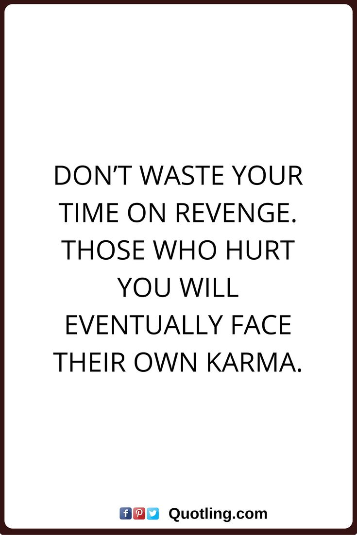 karma quotes Don't waste your time on revenge. Those who hurt you will eventually face their own karma.