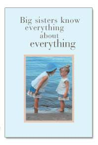 """""""Big sisters know everything about everything..."""" You need to remember this my little sister!! lmao"""