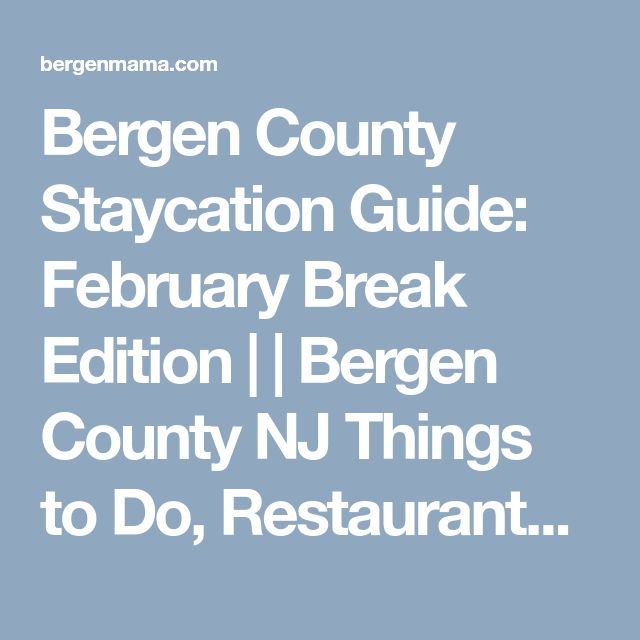 Bergen County Staycation Guide: February Break Edition |  | Bergen County NJ Things to Do, Restaurants, Family Fun and More