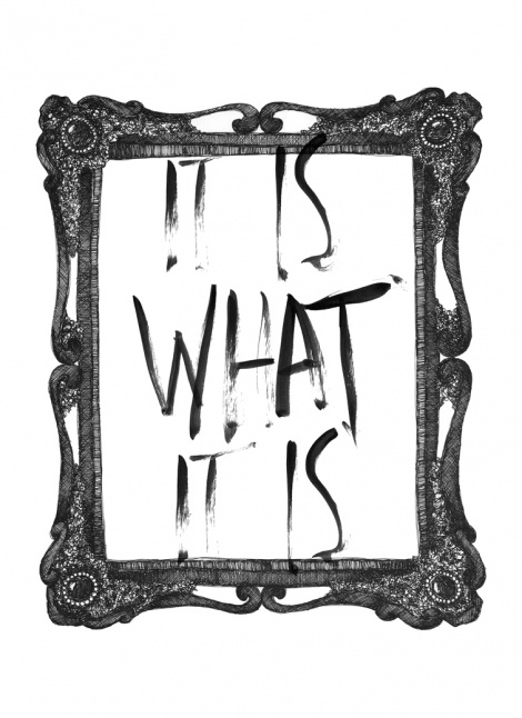 It is what it is by Sofie Rolfsdotter at Nordic Design Collective #poster #design