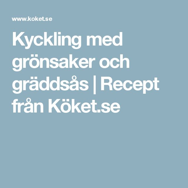 Kyckling med grönsaker och gräddsås | Recept från Köket.se