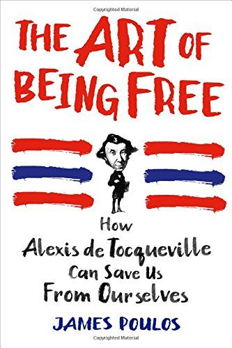 The Art of Being Free: How Alexis de Tocqueville Can Save Us from Ourselves http://ift.tt/2k6R1zK