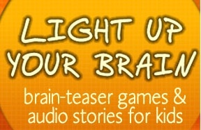 A website for brain teaser games and audio books for the kids! http://lightupyourbrain.com