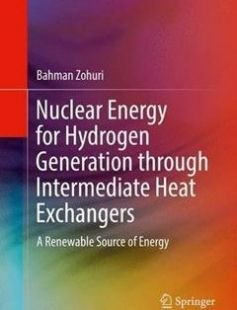 Nuclear Energy for Hydrogen Generation through Intermediate Heat Exchangers: A Renewable Source of Energy free download by Bahman Zohuri (auth.) ISBN: 9783319298375 with BooksBob. Fast and free eBooks download.  The post Nuclear Energy for Hydrogen Generation through Intermediate Heat Exchangers: A Renewable Source of Energy Free Download appeared first on Booksbob.com.
