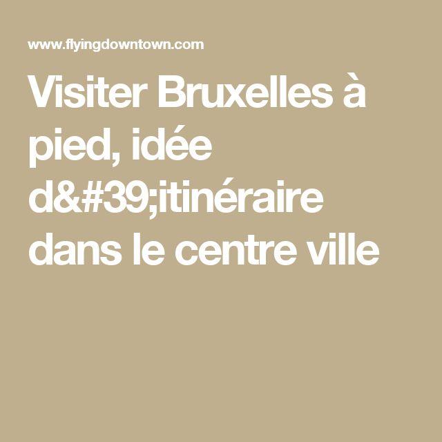 Visiter Bruxelles à pied, idée d'itinéraire dans le centre ville