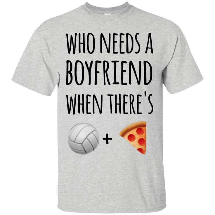 Who needs a boyfriend when there's volleyball pizza T-Shirt