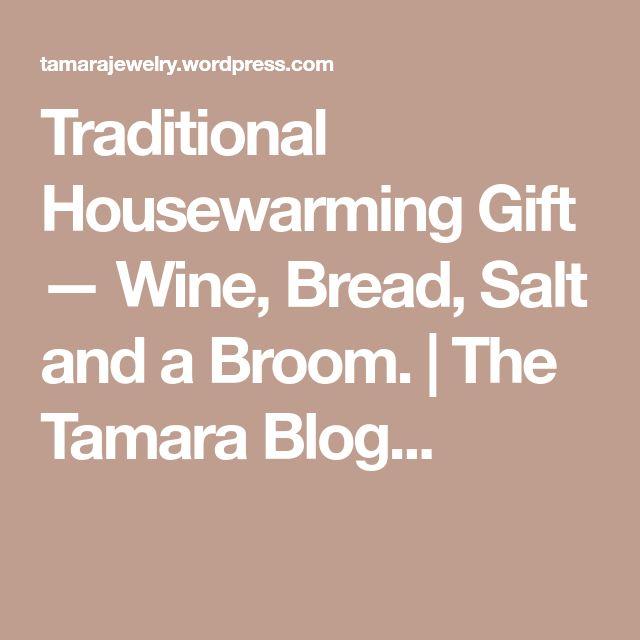 Traditional Housewarming Gift — Wine, Bread, Salt and a Broom. | The Tamara Blog...