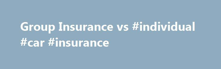 Group Insurance vs #individual #car #insurance http://loan-credit.remmont.com/group-insurance-vs-individual-car-insurance/  # Understanding Health Insurance Before deciding on an exact type of health insurance plan, it's important to know what kind of coverage is out there. While there are a lot of different ways to get health insurance, it's good to know what you may be eligible for before you start your health insurance search. Group […]