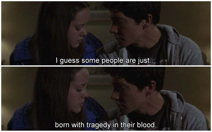 Donnie Darko.                                                          I guess some people are just born with tragedy in their blood.