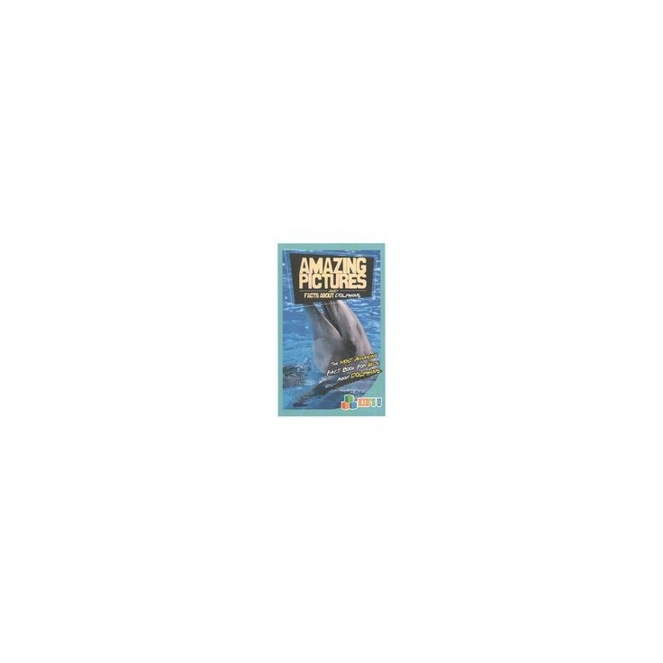 Amazing Pictures and Facts About Dolphins (Paperback) (Mina Kelly)