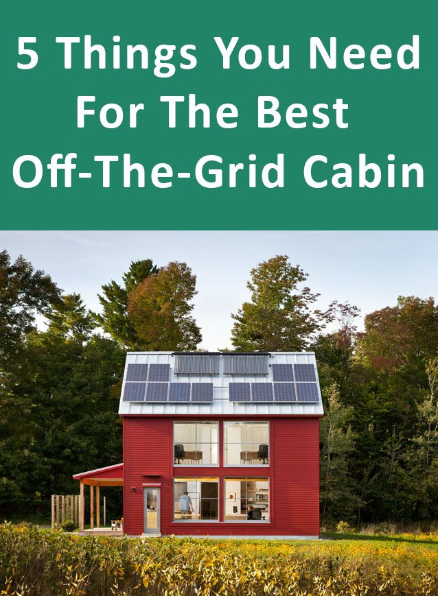 5 Things You Need For The Best Off-The-Grid Cabin                              …