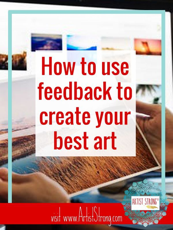 How To Use Feedback To Create Your Best Art Artist Strong Cool Art Art Lessons Art Critique