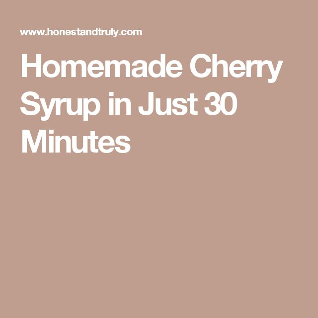 Homemade Cherry Syrup in Just 30 Minutes